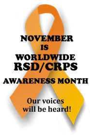 RSD/CRPS. RSD/CRPS November Awareness Month. Please stand for the vision of love, and wear orange for the month of November!!! RSD/CRPS is a neurological disease with pain as its first symptom, and skin and muscle dystrophy. It is more painful than childbirth, cancer, and amputation. Don't let those with this disease fight it alone, #standforthevisionoflove. #wearorangeinnovember #formymom