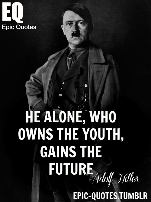 This is a quote from Adolf Hitler talking about The Hitler Youth. He is saying that he owns the future since he has control over the youth.