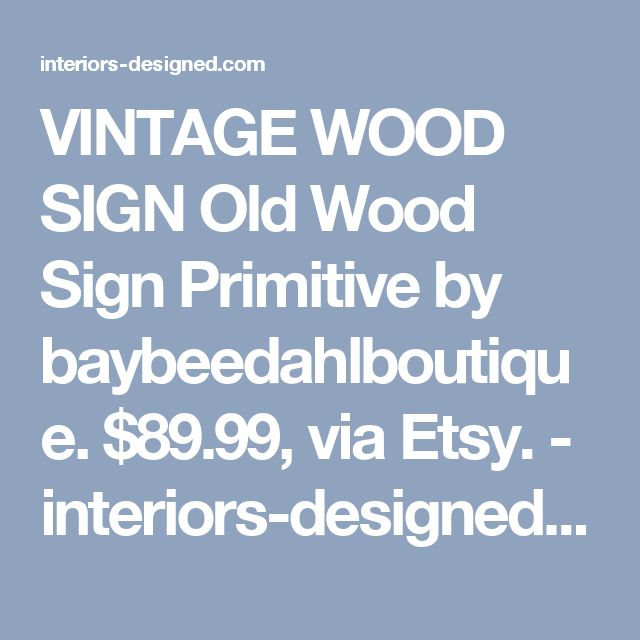 VINTAGE WOOD SIGN Old Wood Sign Primitive by baybeedahlboutique. $89.99, via Etsy. - interiors-designed.com