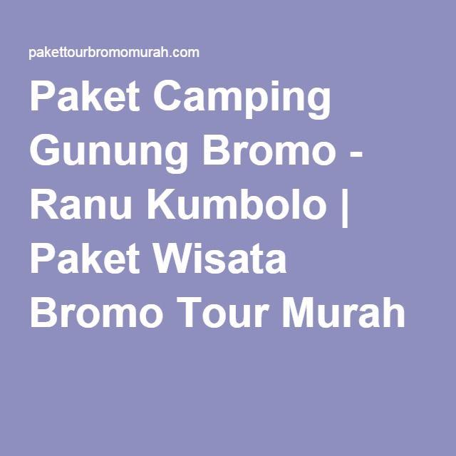 Paket Camping Gunung Bromo - Ranu Kumbolo | Paket Wisata Bromo Tour Murah