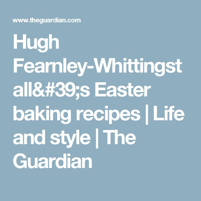 Hugh Fearnley-Whittingstall's Easter baking recipes | Life and style | The Guardian