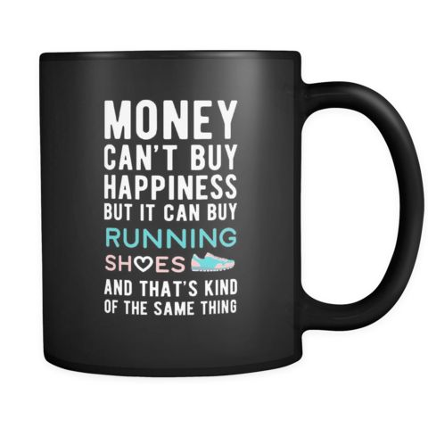 [product_style]-Funny mug Money can't buy happiness but it can buy running shoes and that's kind of the same thing Mug 11oz Black-Teelime
