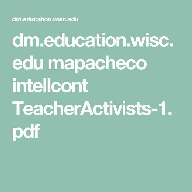 dm.education.wisc.edu mapacheco intellcont TeacherActivists-1.pdf