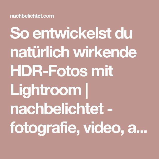 So entwickelst du natürlich wirkende HDR-Fotos mit Lightroom | nachbelichtet - fotografie, video, audio, recording
