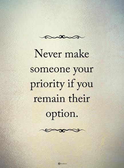Never make someone your priority if you remain their option.  #powerofpositivity #positivewords  #positivethinking #inspirationalquote #motivationalquotes #quotes #life #love #hope #faith #respect #priority #option