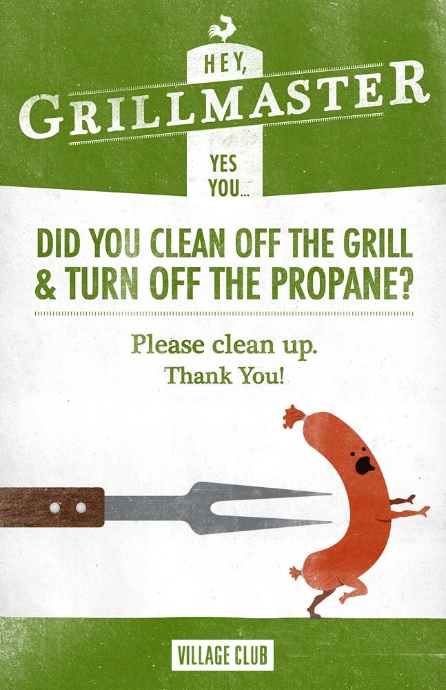 Did you clean off the grill & Turn off the propane?