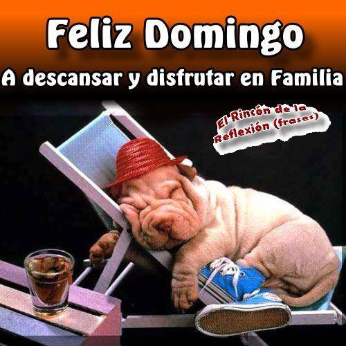 Feliz Domingo, a descansar y disfrutar en Familia