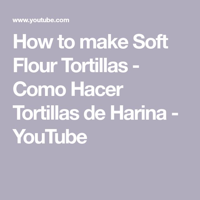 How to make Soft Flour Tortillas - Como Hacer Tortillas de Harina - YouTube