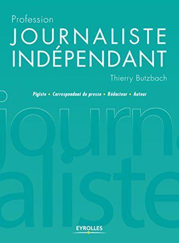 Profession journaliste indépendant: Pigiste - Correspondant de presse - Rédacteur - Auteur par [Butzbach, Thierry]