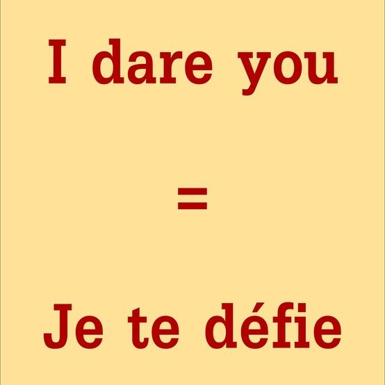 Je te defie = I dare you