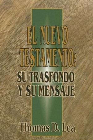 Thomas D. Lea – El Nuevo Testamento Su trasfondo y su mensaje.