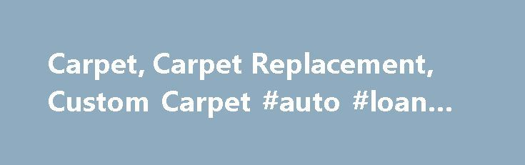 Carpet, Carpet Replacement, Custom Carpet #auto #loan #calc http://auto.remmont.com/carpet-carpet-replacement-custom-carpet-auto-loan-calc/  #auto carpet replacement # Carpet Articles Trim Parts vs. Newark: Who Makes is the Best Carpet? 22 February 2013 Installing a quality carpet is an excellent long-term investment as it not only helps keep your car's interior look nice but also protects it against dirt, snow, and other debris you bring in. But for many [...]Read More...The post Carpet…
