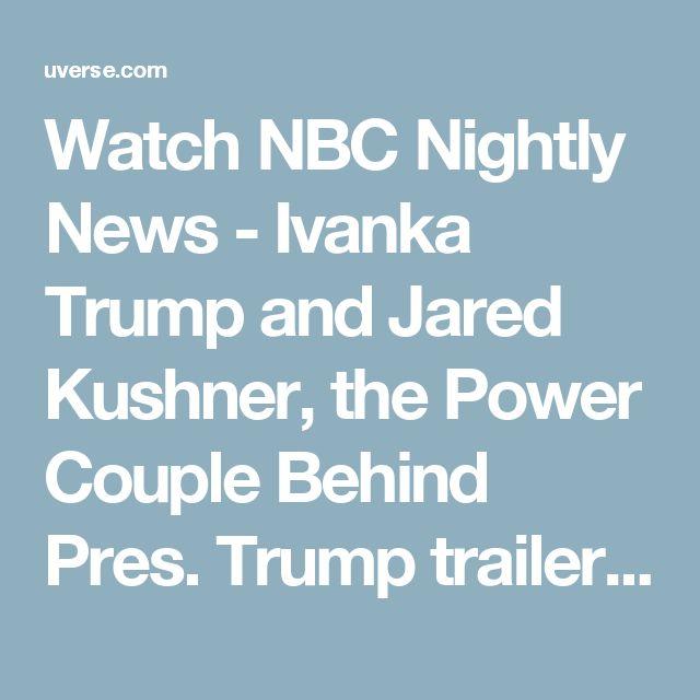 Watch NBC Nightly News - Ivanka Trump and Jared Kushner, the Power Couple Behind Pres. Trump trailer | AT&T U-verse