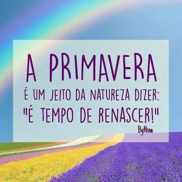 É tempo de renovação! Um brinde a Primavera! #frases #bynina #primavera #renovação #instabynina