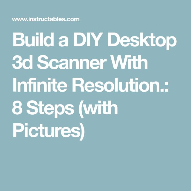 Build a DIY Desktop 3d Scanner With Infinite Resolution.: 8 Steps (with Pictures)