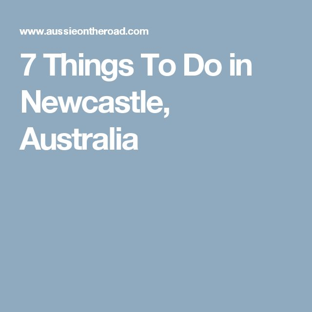 7 Things To Do in Newcastle, Australia