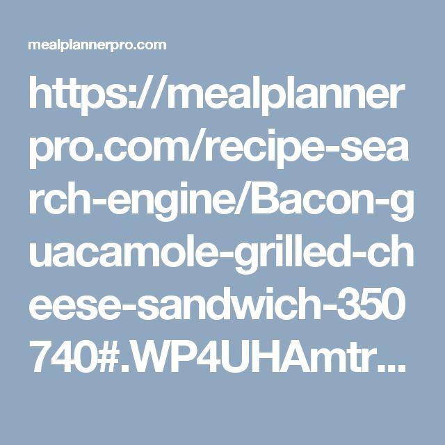 https://mealplannerpro.com/recipe-search-engine/Bacon-guacamole-grilled-cheese-sandwich-350740#.WP4UHAmtrtM.pinterest