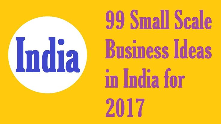 99 Small Scale Business Ideas in India for 2017