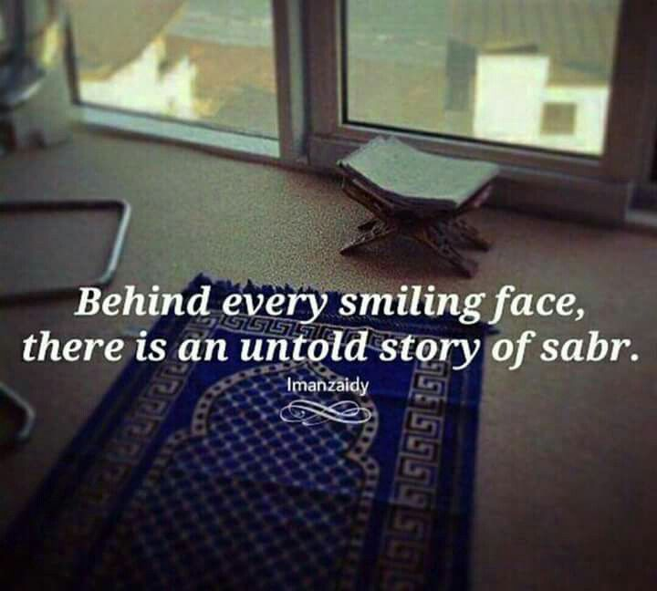 """""""Behind every smiling face, there is an untold story of sabr."""""""
