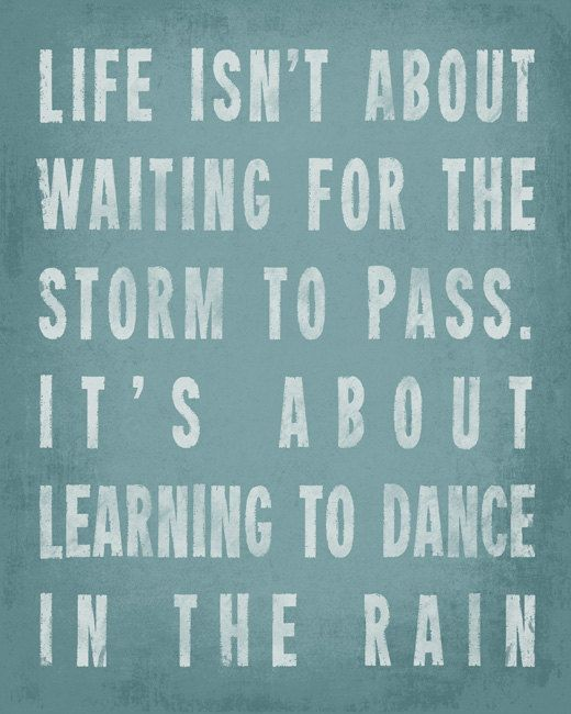 Life Isn't About Waiting For The Storm To Pass  by PrintRevolution