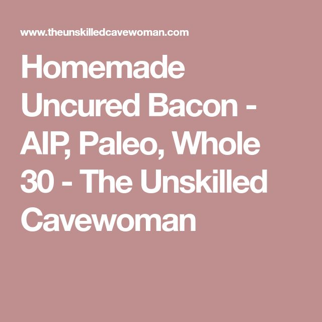 Homemade Uncured Bacon - AIP, Paleo, Whole 30 - The Unskilled Cavewoman