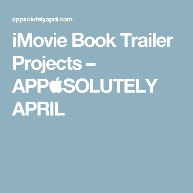 iMovie Book Trailer Projects – APPSOLUTELY APRIL