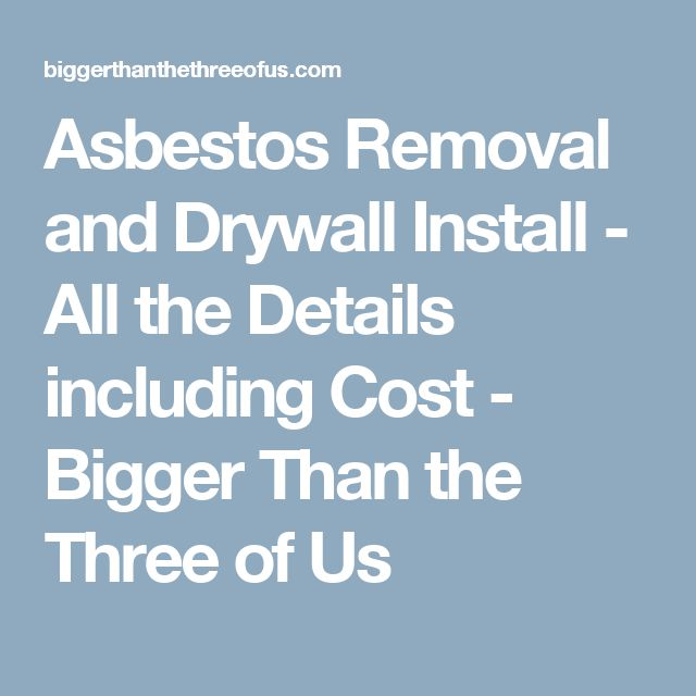 Asbestos Removal and Drywall Install - All the Details including Cost - Bigger Than the Three of Us