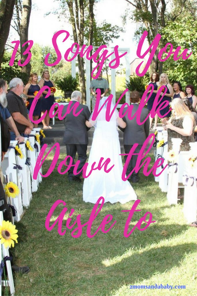 13 Songs You Can Walk Down the Aisle To! ⋆ 2 Moms and a Baby