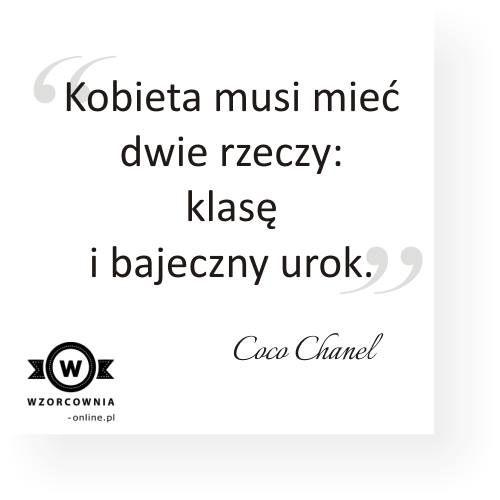 Kobieta musi mieć dwie rzeczy: klasę i bajeczny urok. #Coco #Chanel
