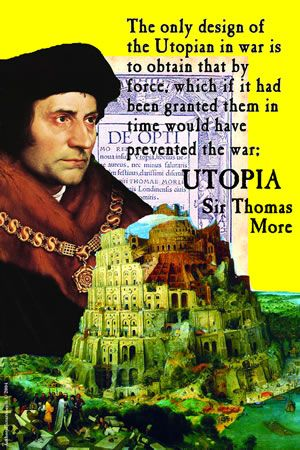 Utopia poster t shirt mug Sir Thomas More - this is the point where I have to reiterate that people misunderstand Utopia because they mistake the meaning for the word with the word that WE use it for because of the book.  Also in the book he mocks a friar and I have good reason to believe it is a Carmelite - which is hilarious (it's not insulting to us because the friar is not living his life)