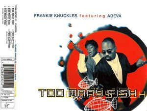 Frankie Knuckles featuring Adeva - Too Many Fish (CD) at Discogs