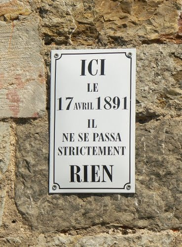 "humour...""HERE on the 17th of April 1891, absolutely NOTHING did happen"" ...(seen on a street in Provence)...   :-)"