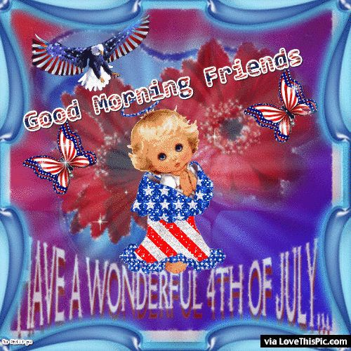 Good Morning Friends Happy Fourth Of July 4th of july fourth of july happy 4th of july 4th of july quotes happy 4th of july quotes 4th of july images fourth of july quotes fourth of july images fourth of july pictures happy fourth of july quotes good moring