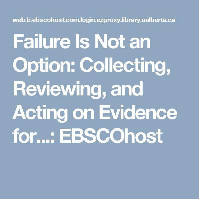 Failure Is Not an Option: Collecting, Reviewing, and Acting on Evidence for...: EBSCOhost