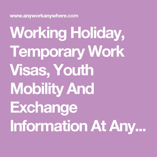 Working Holiday, Temporary Work Visas, Youth Mobility And Exchange Information At Anywork Anywhere