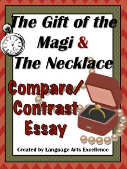 Gift of the magi / the necklace compare contrast essay materials. For this assignment, students will need to think critically and specifically about the similarities and differences between the two famous stories. Two comprehensive literary device charts are provided to prompt students to take a close look at both tales and to think beyond the obvious and consider the deeper similarities and differences differences between them.  TPT. Teachers Pay Teachers