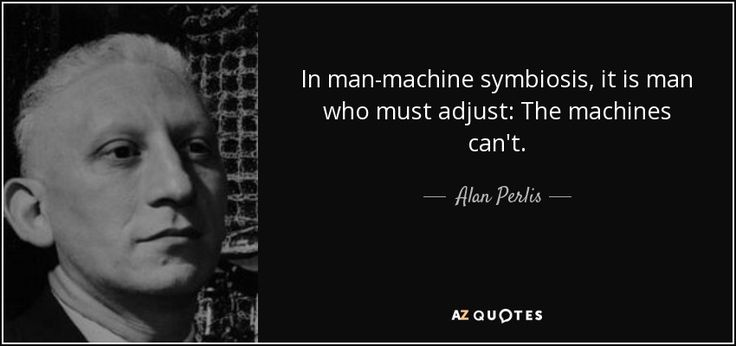 http://www.azquotes.com/picture-quotes/quote-in-man-machine-symbiosis-it-is-man-who-must-adjust-the-machines-can-t-alan-perlis-94-10-30.jpg