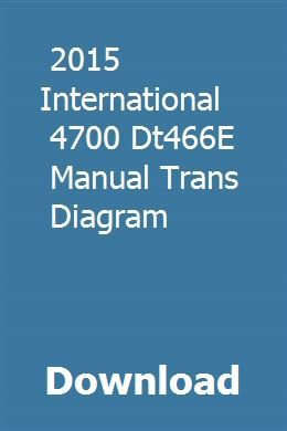 download 2015 international 4700 dt466e manual trans diagram pdf  2015 international  4700 dt466e manual trans diagram download pdf  free 2015 international