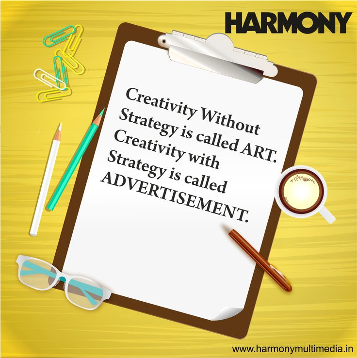 Creativity Without Strategy is called ART. Creativity with Strategy is called ADVERTISEMENT. #HarmonyAdvertising #CreativityQuotes