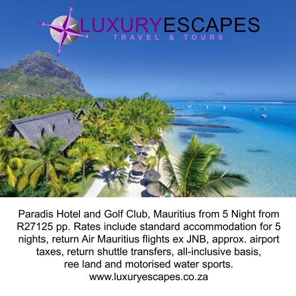 Paradis Hotel and Golf Club, Mauritius from 5 Night from R27125 pp. Rates include standard accommodation for 5 nights, return Air Mauritius flights ex JNB, approx. airport taxes, return shuttle transfers, all-inclusive basis, free land and motorised water sports. www.luxuryescapes.co.za