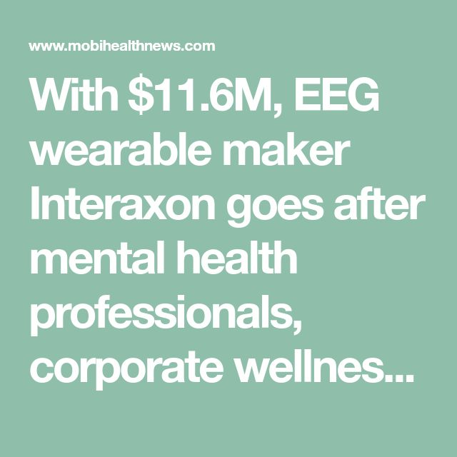 With $11.6M, EEG wearable maker Interaxon goes after mental health professionals, corporate wellness | MobiHealthNews