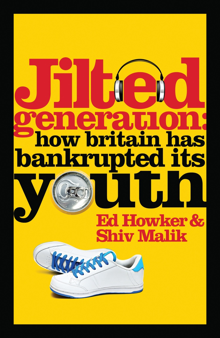 Jilted Generation By Ed Howker And Shiv Malik