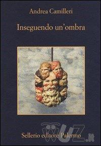 Inseguendo un'ombra di Andrea Camilleri - Sellerio Editore Palermo - Wuz - Il libro nella rete - http://www.wuz.it/libro/Inseguendo-ombra/Camilleri-Andrea/9788838931697.html