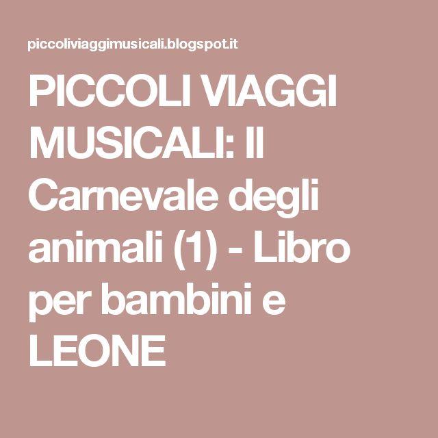 PICCOLI    VIAGGI    MUSICALI: Il Carnevale degli animali (1) - Libro per bambini e LEONE
