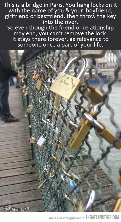 A couple writes their names on a padlock and locks it onto one of the bridges. They then throw the key into the Seine River as a symbol of their undying love.  The Love Bridge in Paris…Pont des Arts near the Louvre