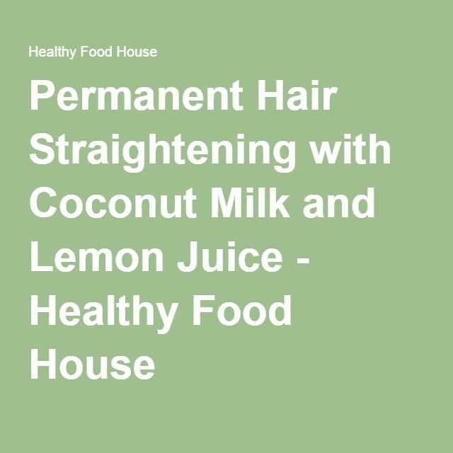 Permanent Hair Straightening with Coconut Milk and Lemon Juice - Healthy Food House