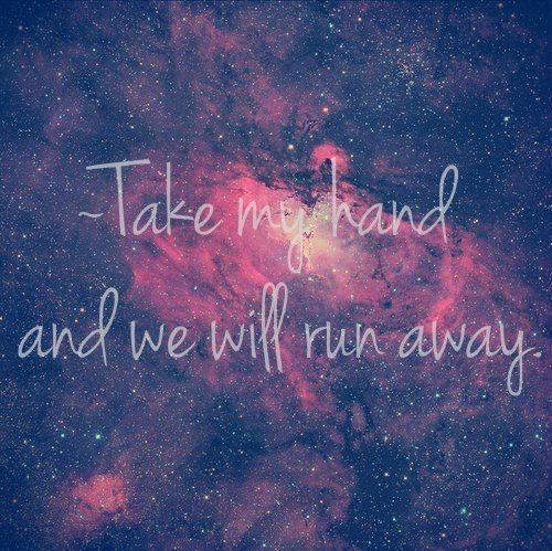 """Take my hand and we will run away"" #galaxy"