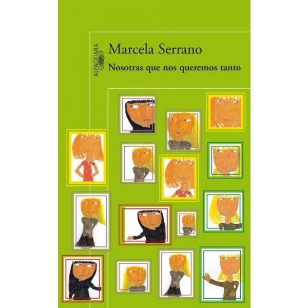 Libro: Nosotras Que Nos Queremos Tanto - Marcela Serrano - Alfaguara