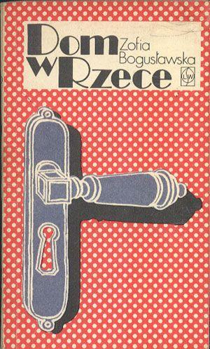 Dom w Rzece, Zofia Bogusławska, LSW, 1977, http://www.antykwariat.nepo.pl/dom-w-rzece-zofia-boguslawska-p-13922.html