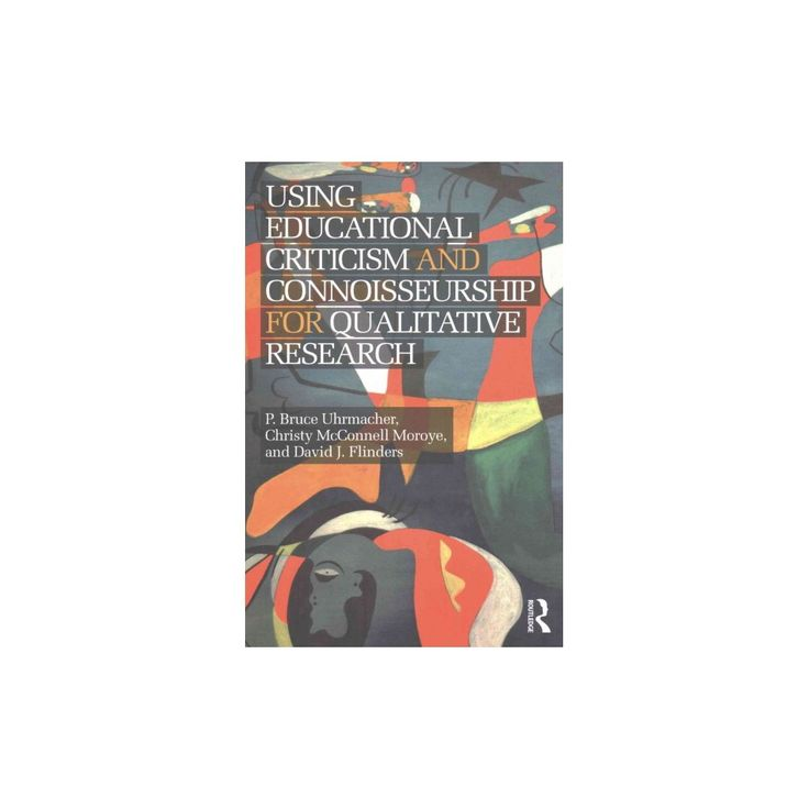 Using Educational Criticism and Connoisseurship for Qualitative Research (Paperback) (David J. Flinders)